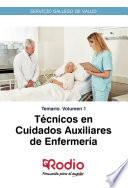 Técnicos en Cuidados Auxiliares de Enfermería. Temario. Volumen 1