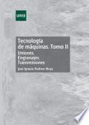 TECNOLOGÍA DE MÁQUINAS. TOMO II. UNIONES. ENGRANAJES. TRANSMISIONES