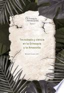 Tecnología y ciencia en la Orinoquia y la Amazonía