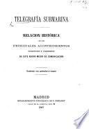 Telegrafía submarina. Relacion histórica de los principales acontecimientos ... y progresos de este nuevo medio de communicacion