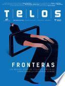 Telos 117. Fronteras. los nuevos espacios físicos y virtuales condicionan la existencia humana