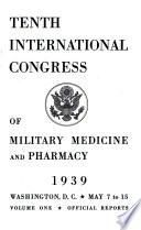 Tenth International Congress of Military Medicine and Pharmacy: Official reports
