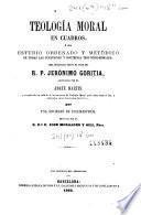 Teología moral en cuadros, ó sea, Estudio ordenado y metódico de todas las cuestiones y doctrinas teologico-morales