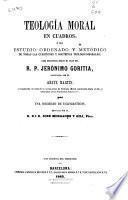Teologia moral en cuadros ó sea Estudio ordenado y metódico de todas las cuestiones y doctrinas teológico-morales