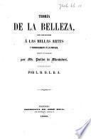 Teoría de la Belleza, con aplicacíon á la bellas artes y principalmente á la pintura ... traducida al español por L(a) R(edaccion) D(e) L(as) B(ellas) A(rtes).