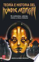 Teoría e historia del hombre artificial. De automatas, cyborgs, clones y otras criaturas