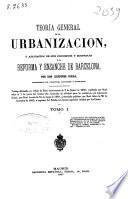 Teoría general de la urbanización, y aplicación de sus principios y doctrinas a la reforma y ensanche de Barcelona