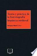 Teoria Y Practica de la Historiografia Medieval Iberica