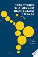Teoría y práctica de la integración en América Latina y el Caribe