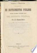 Teoria y practica de la redaccion de instrumentos publicos conforme a los codigos y disposiciones vigentes del Distrito federal