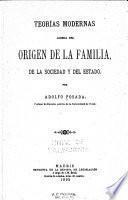 Teorías modernas acerca del origen de la familia, de la sociedad y del estado