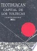 Teotihuacan, capital de los Toltecas