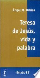Teresa de Jesús, vida y palabra