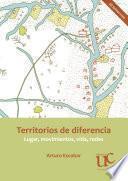 Territorios de diferencia: Lugar, movimientos, vida, redes