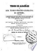 Tesoro de albañiles o guía teórico-práctico-legislativa de albañilería