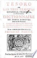 Tesoro de las tres lenguas: espanola, francesa y italiana. Dictionnaire en trois langues (etc.)