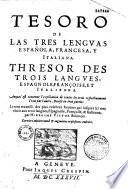 Tesoro de las tres lenguas espan̂ola, francesa, y italiana. Thresor des trois langues espagnole, françoise, et italienne... divisé en 3 parties...