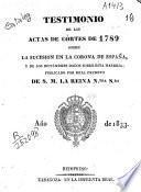 Testimonio de las Actas de Córtes de 1789 sobre la sucesión en la Corona de España, y de los dictámenes dados sobre esta materia