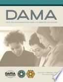 The DAMA Guide to the Data Management Body of Knowledge (DAMA-DMBOK) Spanish Edition