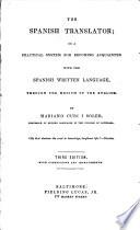 The Spanish translator; or a practical system for becoming acquainted with the Spanish written language, through the medium of the English. 3rd ed., with corrections and improvements