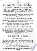 Theatro catholico, ruina de la puerta othomana, de su Alcoran y secta y progressos de la Iglesia por las aguilas del imperio