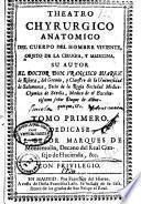 Theatro chyrurgico anatomico del cuerpo del hombre viviente, objeto de la cirugía y medicina