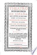 Theatro monarchico de Espana, que contiene las mas puras, como catholocas maximas de estado, por las quales assi los principes, como las republicas aumentan y mantienen sus dominios