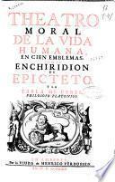 Theatro moral de la vida humana en cien emblemas [por Otho Venius], con el Enchiridion de Epicteto y la Tabla de Cebes,....
