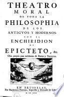 Theatro moral de toda la philosophia de los antiguos y modernos, con el Enchiridion de Epicteto ...