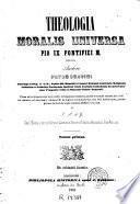 Theologia moralis universa ... Pio IX Pontifici M. dicata