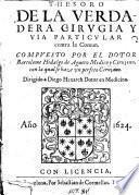 Thesoro de la verdadera cirugia y via particular contra la comun