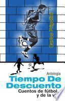 Tiempo de descuento: antología de cuentos de fútbol... y de la vida