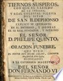 Tiernos suspiros con que el Cabildo de San Ildefonso explico su quebrante en el entiero de D. Phelipe V y oración funebre que dixo el Dr. D. Bruno Lozano