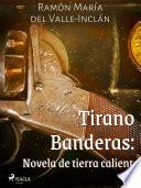Tirano Banderas: Novela de tierra caliente