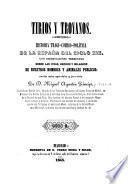 Tirios y Troyanos; história tragicómico-política de la España del siglo XIX, con observaciones tremendas sobre las vidas, hechos y milagros de nuestros hombres y animales públicos