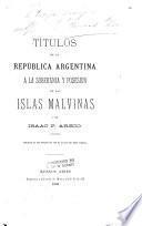 Titulos de la República Argentina a la soberania y posesion de las islas Malvinas