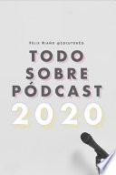 Todo Sobre Pódcast: 2020
