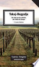 Tokaj-Hegyalja. Viaje por los viñedos del centro de Europa