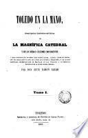 Toledo en la mano o descripción histórico-artística de la magnífica catedral y de los demás célebres monumentos, 1