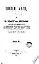 Toledo en la mano o descripción histórico-artística de la magnífica catedral y de los demás célebres monumentos, 2