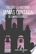 Toledo, la histoira jamás contada de las catedrales