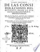 Tomo primero [- segundo] de las consideraciones en los Euangelios de los domingos de Aduiento, y festiuidades que en este tiempo caen, hasta el domingo de la Septuagesima. Por el. R.P.M. fray Alonso de Cabrera ..