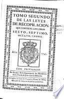 Tomo segundo de las Leyes de Recopilacion, que contiene los libros sexto, septimo, octavo i nono...