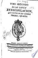 Tomo segundo de las leyes de recopilación, que contiene los libros tercero y quarto