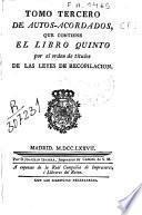 Tomo tercero de autos-acordados que contiene el libro quinto por el orden de títulos de las leyes de recopilación
