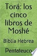 Tora. Biblia hebrea. Los cinco libros de Moshe / Moises. Español. Pentateuco.