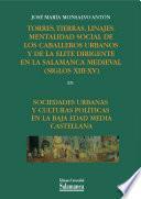 Torres, tierras, linajes. Mentalidad social de los caballeros urbanos y de la élite dirigente de la Salamanca medieval (siglos XIII-XV)