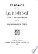 Trabajos de la Liga de acción social para el establecimiento de las escuelas rurales en Yucatan