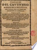 Trabajos del cautiverio ... predicados dia 17 Nov. 1681 a ocasión de la sol. processión en acción de gracias que hizo al ... Templo del Pilar la ... Religión de N. Sa. de la Merced ... Orador, Fr. Fco. de Neyla ...
