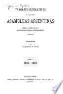 Trabajos lejislativos de las primeras asambleas arjentinas desde la Junta de 1811 hasta la disolución del Congreso en 1827